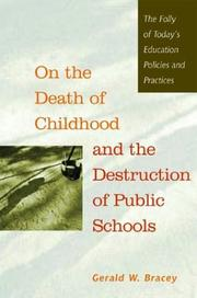 Cover of: On the Death of Childhood and the Destruction of Public Schools: The Folly of Today's Education Policies and Practices