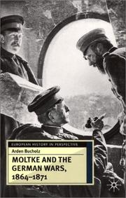 Cover of: Moltke and the German Wars, 1864-1871 (European History in Perspective) | Arden Bucholz