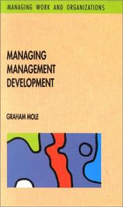 Cover of: Managing Management Development (Managing Work and Organizations Series) | Graham Mole