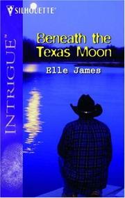 Cover of: Beneath The Texas Moon | Elle James