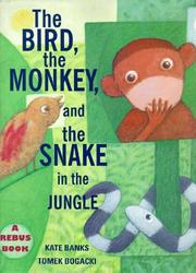 Cover of: The Bird, the Monkey, and the Snake in the Jungle