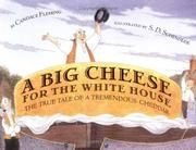 Cover of: A big cheese for the White House: the true tale of a tremendous cheddar
