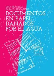 Guía práctica para el rescate de documentos en papel dañados por el agua