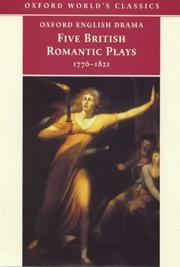 Cover of: Five romantic plays, 1768-1821 | edited by Paul Baines, Edward Burns ; general editor, Michael Cordner ; associate general editors, Peter Holland, Martin Wiggins.