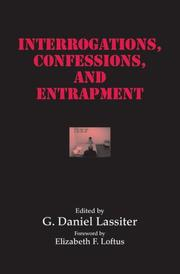 Cover of: Interrogations, Confessions, and Entrapment (Perspectives in Law & Psychology) | G. Daniel Lassiter