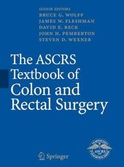 Cover of: The ASCRS Textbook of Colon and Rectal Surgery (Springer Reference) |