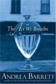 The Air We Breathe by Andrea Barrett