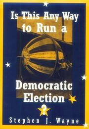 Cover of: Is this any way to run a democratic election? | Stephen J. Wayne