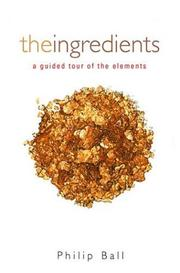 Cover of: The Ingredients | Philip Ball