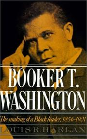 Cover of: Booker T. Washington: Volume 1: The Making of a Black Leader, 1856-1901 | Louis R. Harlan