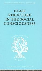 Cover of: Class Structure in the Social Consciousness: International Library of Sociology I | StanisЕ'aw Ossowski