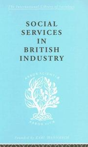 Cover of: Social Services in British Industry: International Library of Sociology N | A. F. Young