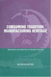 Cover of: Consuming Tradition, Manufacturing Heritage | Nezar Alsayyad