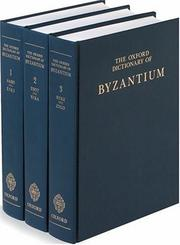 Cover of: The Oxford dictionary of Byzantium | Alexander P. Kazhdan, editor in chief ; Alice-Mary Talbot, executive editor ; Anthony Cutler, editor for art history ; Timothy E. Gregory, editor for archaeology and historical geography ; Nancy P. Ševčenko, associate editor.
