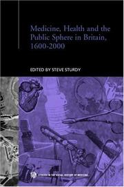 Cover of: Medicine, Health and the Public Sphere in Britain, 1600-2000 (Studies in the Social History of Medicine) | Steve Sturdy