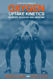Cover of: Oxygen uptake kinetics in sport, exercise and medicine | Andrew M. Jones