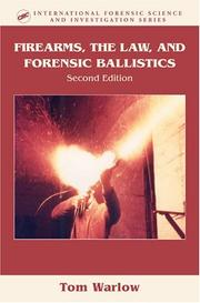 Cover of: Firearms, the Law, and Forensic Ballistics
