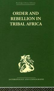 Cover of: Order and Rebellion in Tribal Africa: Collected Essays with Autobiographical Introduction