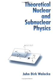 Theoretical Nuclear And Subnuclear Physics by John Dirk Walecka