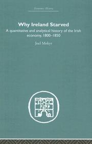 Cover of: Why Ireland starved: a quantitative and analytical history of the Irish economy, 1800-1850