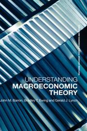 Cover of: Understanding Macroeconomics Theory (Advanced Texts in Economics and Finance) | Barron & Ewing