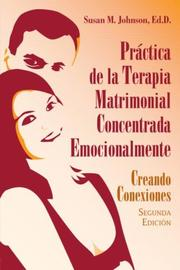 Cover of: Practica de la Terapia Matrimonial Concentrada Emocionalmente:    [The Practice of Emotionally Focused Couple Therapy: ]: Creando Conexiones, 2da Edicion    [Creating Connection, 2nd Edition ]