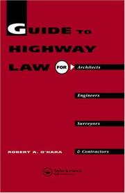 Cover of: Guide to highway law for architects, engineers, surveyors, and contractors | Robert A. O