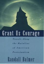 Cover of: Grant us courage: travels along the mainline of American Protestantism