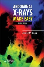 Cover of: Abdominal X-rays made easy | James D. Begg