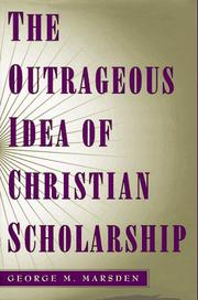 Cover of: The outrageous idea of Christian scholarship