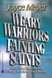 Cover of: Weary warriors, fainting saints: how you can outlast every attack of the enemy