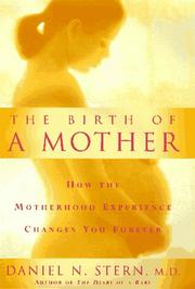 Cover of: The birth of a mother: How the Motherhood Experience Changes You Forever