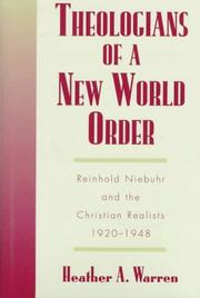 Cover of: Theologians of a new world order: Reinhold Niebuhr and the Christian realists, 1920-1948