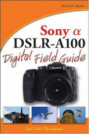 Cover of: Sony Alpha DSLR-A100 Digital Field Guide | David D. Busch