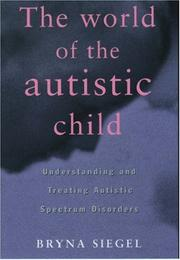 The World of the Autistic Child by Bryna Siegel