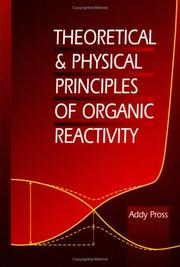Cover of: Theoretical and physical principles of organic reactivity | Addy Pross