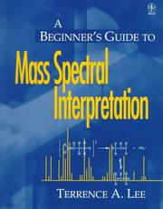 Cover of: A beginner's guide to mass spectral interpretation