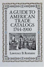 A guide to American trade catalogs, 1744-1900 by Lawrence B. Romaine