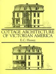 Cover of: Cottage architecture of Victorian America | E. C. Hussey