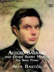 Cover of: Allegro Barbaro and Other Short Works for Solo Piano