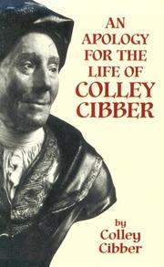 Cover of: An apology for the life of Colley Cibber: comedian, and late patentee of the Theatre-Royal. With an historical view of the stage during his own time