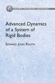 Cover of: The advanced part of a treatise on the dynamics of a system of rigid bodies, being part II of a treatise on the whole subject with numerous examples