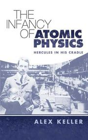 Cover of: The Infancy of Atomic Physics | Alex Keller