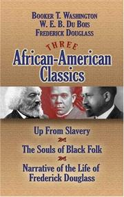 Cover of: Three African-American Classics: Up from Slavery, The Souls of Black Folk and Narrative of the Life of Frederick Douglass