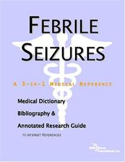 Cover of: Febrile Seizures - A Medical Dictionary, Bibliography, and Annotated Research Guide to Internet References