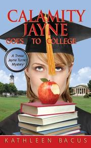 Cover of: Calamity Jayne Goes to College (Tressa Jayne Turner Mysteries, Book 4) | Kathleen Bacus