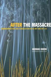 After the Massacre: Commemoration and Consolation in Ha My and My Lai (Asia: Local Studies/Global Themes) by Heonik Kwon