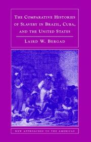 Cover of: The Comparative Histories of Slavery in Brazil, Cuba, and the United States (New Approaches to the Americas) | Laird Bergad