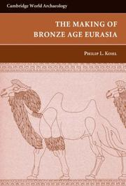 Cover of: The Making of Bronze Age Eurasia (Cambridge World Archaeology) | Philip L. Kohl