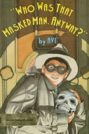 Cover of: Who was that masked man, anyway? | Avi